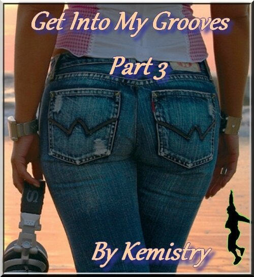 get into my grooves 3