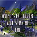 Oresha/tri-fruhm, première semaine: fin