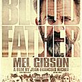 Blood father (jean-françois richet - 2016)