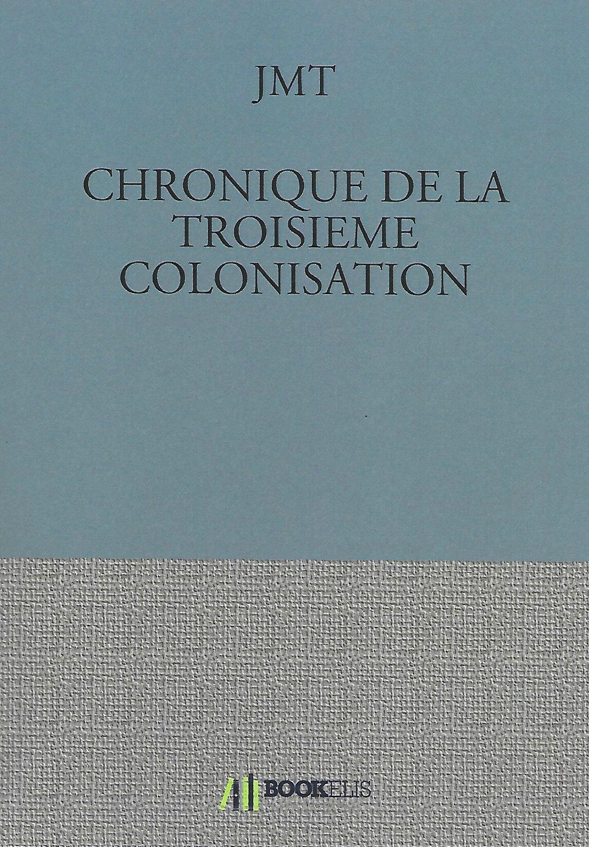 CHRONIQUE DE LA TROISIÈME COLONISATION - par JMT