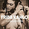 Frida kahlo la beauté terrible