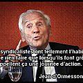 Les syndicalistes selon jean d'ormesson...