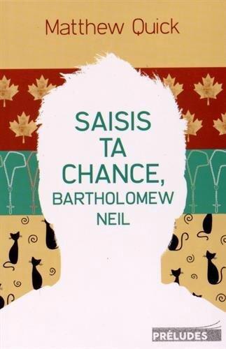 SAISIS TA CHANCE BARTHOLOMEW NEIL - Matthew QUICK