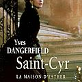 Saint-cyr : la maison d'esther, d'yves dangerfield.