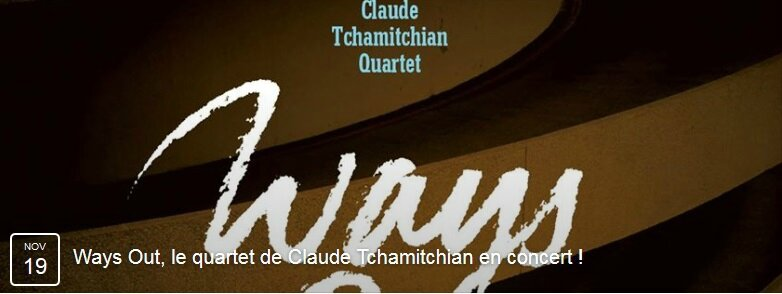 Ways Out Claude Tchamitchian 4tet 19 nov 15