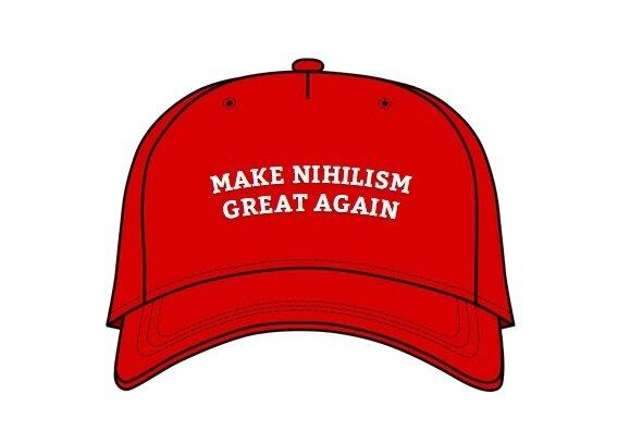 make nihilism great again
