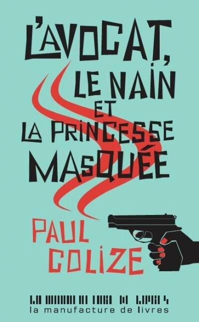 L'AVOCAT, LE NAIN ET LA PRINCESSE MASQUÉE - Paul COLIZE
