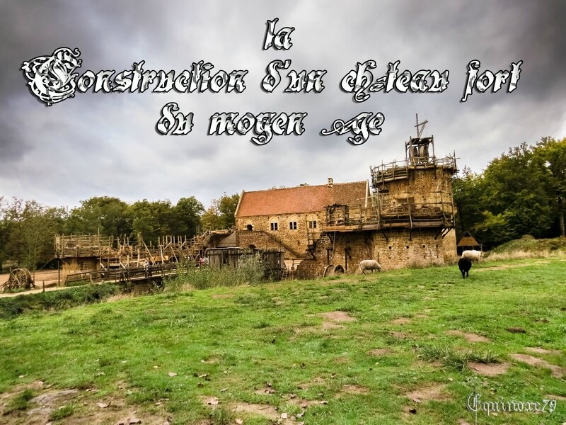 construction d'un château fort au Moyen Age Guédelon