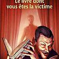 le livre dont vous la victime