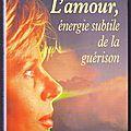 L'amour énergie subtile de la guérison - docteur leonard laskow