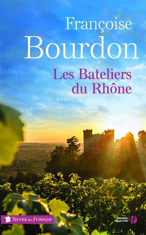 LES BATELIERS DU RHONE - FRANCOISE BOURDON - PRESSES DE LA CITE - TERRES DE FRANCE