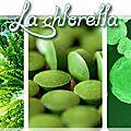 La chlorella une algue exceptionnelle!!!!