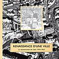 Renaissance d'une ville : la reconstruction de caen 1944-1963 - jean-jacques bertaux