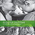 Ecouter l'autisme, le livre d'une mère d'enfant autiste, Anne Idoux-Thivet, 2009, Autrement, coll. Revue Autrement Mutations, 192 p.