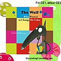 The wolf who wanted to change his colour, fin ce1 début ce2