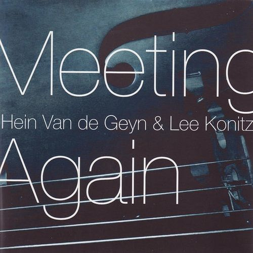 Hein Van de Geyn & Lee Konitz - 2007 - Meeting Again (Challenge)