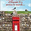 La lettre qui allait changer le destin d'harold fry arriva le mardi.: ouf!!!!.