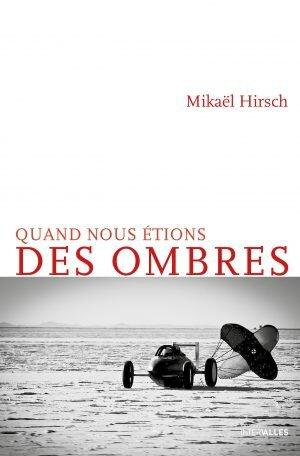 QUAND NOUS ÉTIONS DES OMBRES - Mikaël HIRSCH