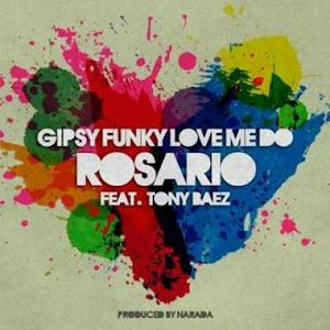 Copia de ROSARIO (ft Tony Baez) – Gipsy Funky Love Me Do (Single)