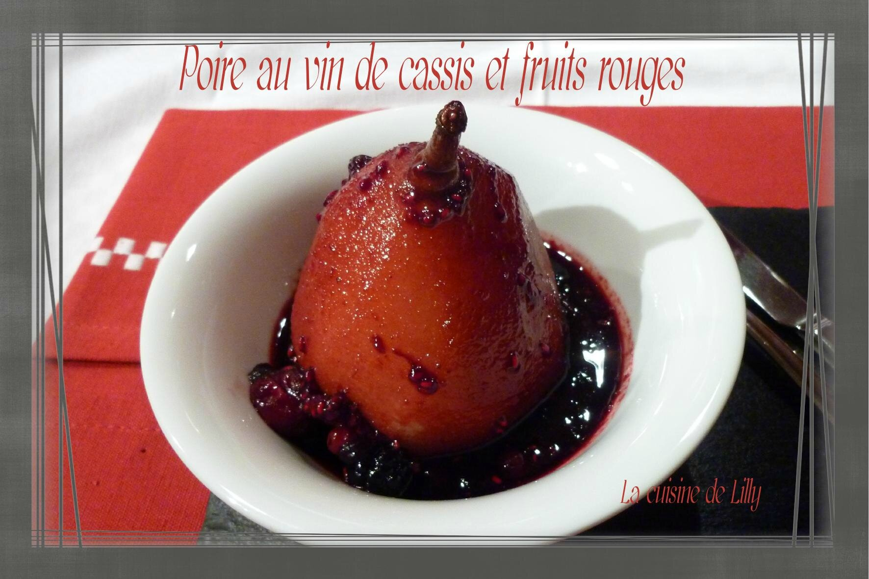 poires au vin de cassis et aux fruits rouges la cuisine de lilly. Black Bedroom Furniture Sets. Home Design Ideas