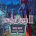 Incredible dracula iii: family secrets, le comte a besoin de votre aide !