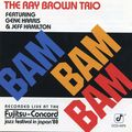 Ray Brown Trio Featuring Gene Harris & Jeff Hamilton - 1988 - Bam Bam Bam (Concord Jazz)
