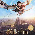 Concours ballerina : 10 places à gagner pour voir un très beau film d'animation sur la danse
