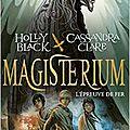 Magisterium, tome 1 : l'épreuve de fer, de holly black et cassandra clare