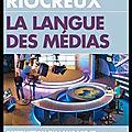 La langue des médias - destruction du langage et fabrication du consentement - ingrid riocreux - editions du toucan
