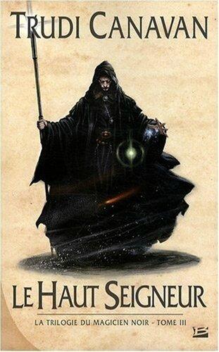 La trilogie du Magicien Noir, tome 3 : Le haut seigneur, Trudi Canavan #Kwetche