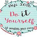 Le défi 2016 do it yourself: semaines 21 et 22