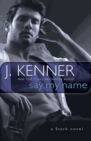 Say My Name (Stark International Trilogy #1) by J. Kenner (ARC provided via NetGalley for an honest review)