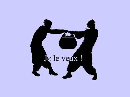 je_le_veux_