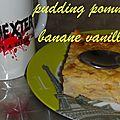 Pudding clafoutis pomme banane vanille