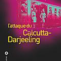 L' attaque du calcutta-darjeeling : un formidable polar historique indien