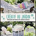 Créatif au jardin - 40 projets originaux pour embellir son extérieur - eva schneider - editions glénat