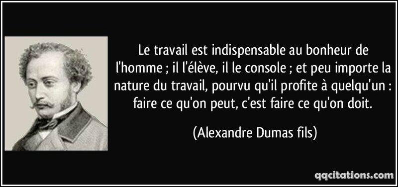 quote-le-travail-est-indispensable-au-bonheur-de-l-homme-il-l-eleve-il-le-console-et-peu-importe-alexandre-dumas-fils-103770