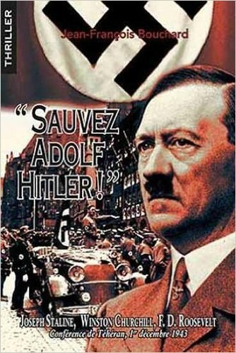 Sauvez Adolf Hitler de JF BOUCHARD 2
