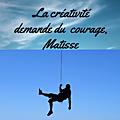 La créativité demande du courage, matisse