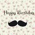 Happy birthday moustache 50's > les fleurs