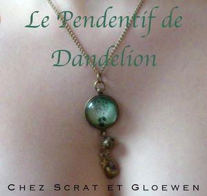 le pendentif de dandelion chez scrat et gloewen 1