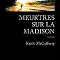 Meurtres sur la madison de keith mccafferty