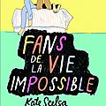 Kate scelsa - fans de la vie impossible