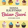 Cupcake club, tome 1 : baiser sucré - donna kauffman