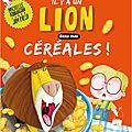 Il y a un lion dans mes céréales ! /michelle robinson et jim field . - circonflexe, 2016 (albums)