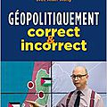 Géo-politiquement correct et incorrect