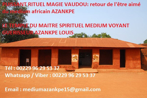 MAITRE SPIRITUEL MEDIUM VOYANT GUERISSEUR AZANKPE LOUIS