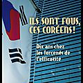 Ils sont fous ces coréens ! - 10 ans chez les forcenés de l'efficacité - eric surdej - editions calmann lévy