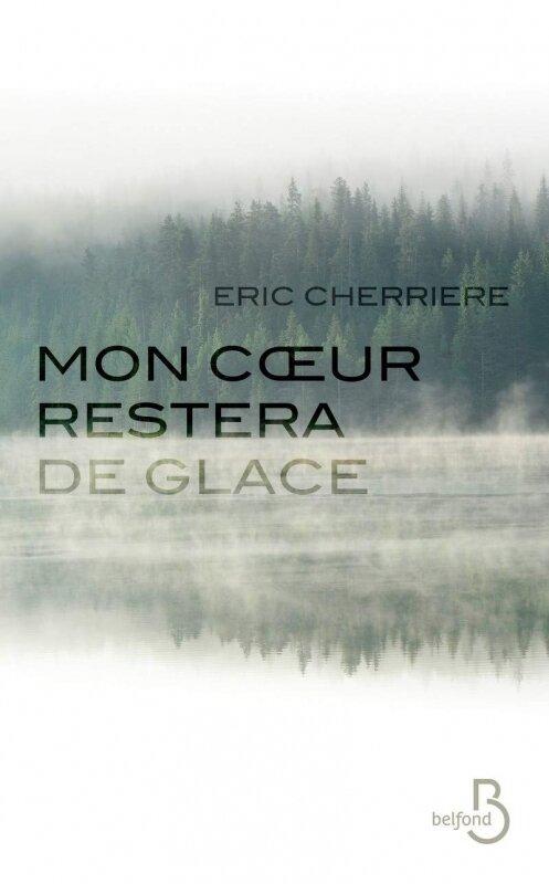 Mon coeur restera de glace d'Eric Cherrière
