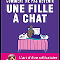 Comment ne pas devenir une fille à chat - nadia daam - editions mazarine